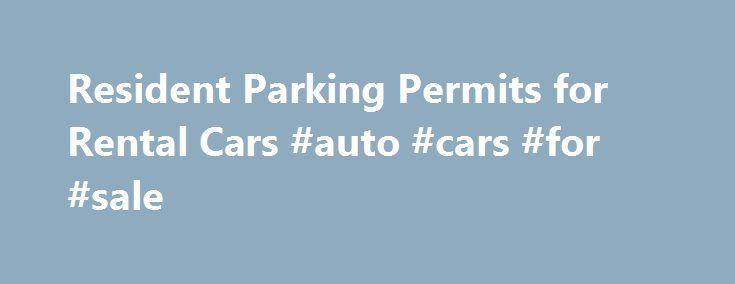 Resident Parking Permits for Rental Cars #auto #cars #for #sale http://canada.remmont.com/resident-parking-permits-for-rental-cars-auto-cars-for-sale/  #rentalcars # Online Residents can fill out an online form for a rental car resident parking permit and fax it to the Office of the Parking Clerk. Rental Information: Residents will need the rental car's registration or plate number, make, and dates of rental. Residents will also need to identify if they have a current rental parking permit…
