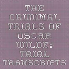 The criminal trials of Oscar Wilde: trial transcripts