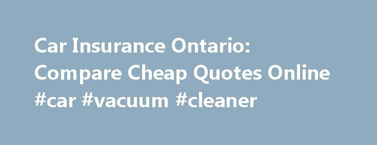 Car Insurance Ontario: Compare Cheap Quotes Online #car #vacuum #cleaner http://canada.remmont.com/car-insurance-ontario-compare-cheap-quotes-online-car-vacuum-cleaner/  #car insurance ontario # Cheap Car Insurance Quotes Ontario Free, Instant Quotes From Over 20 Car Insurance Ontario Providers EASY TO USE Protect You and Your Loved Ones When to Report an Auto Accident? Factors that affect Car insurance rates Your overall car insurance rate is affected by several factors. Some of these…