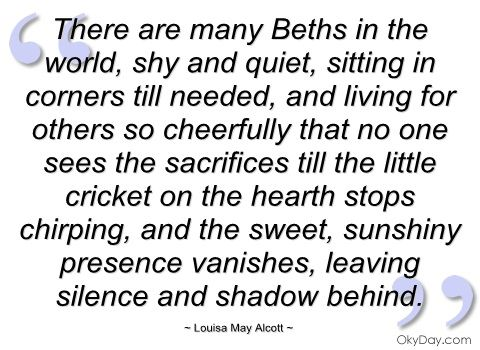 Little Women quote, by Louisa May Alcott.  Beth is my favorite character, she is so loving and sweet!