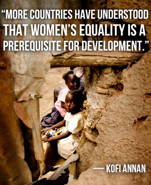 """""""More countries have understood that women's equality is a prerequisite for development."""" -Kofi Annan  (Photo: """"Half the Sky"""" by Nicholas Kristof and Sheryl WuDunn, via Facebook)"""