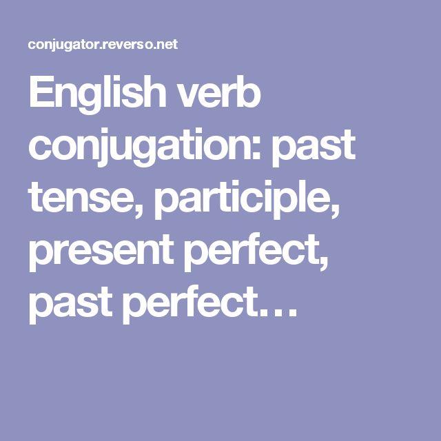 English verb conjugation: past tense, participle, present perfect, past perfect…