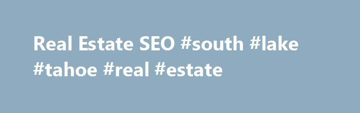 """Real Estate SEO #south #lake #tahoe #real #estate http://real-estate.remmont.com/real-estate-seo-south-lake-tahoe-real-estate/  #real estate web sites # """"Ranked #1 In Your Market For Real Estate? Hell, Are You Even On the First Page?"""" Are you being held hostage by the third-party interlopers who are extorting money from you for leads you deserve anyway? Trulia, C-21, Coldwell Banker, ERA, Keller Williams, Prudential, RE/MAX all have plans on how… Read More »The post Real Estate SEO #south…"""