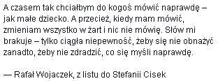 — Rafał Wojaczek, z listu do Stefanii Cisek