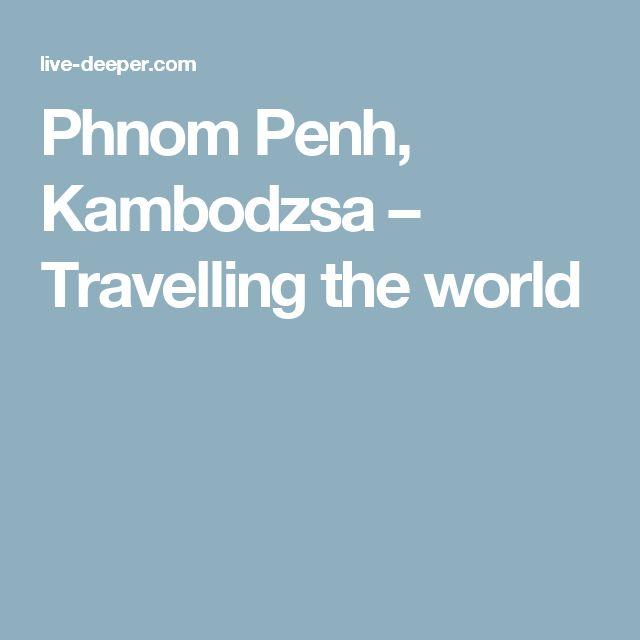 Phnom Penh, Kambodzsa – Travelling the world