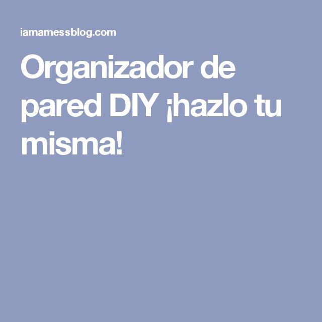 Organizador de pared DIY ¡hazlo tu misma!
