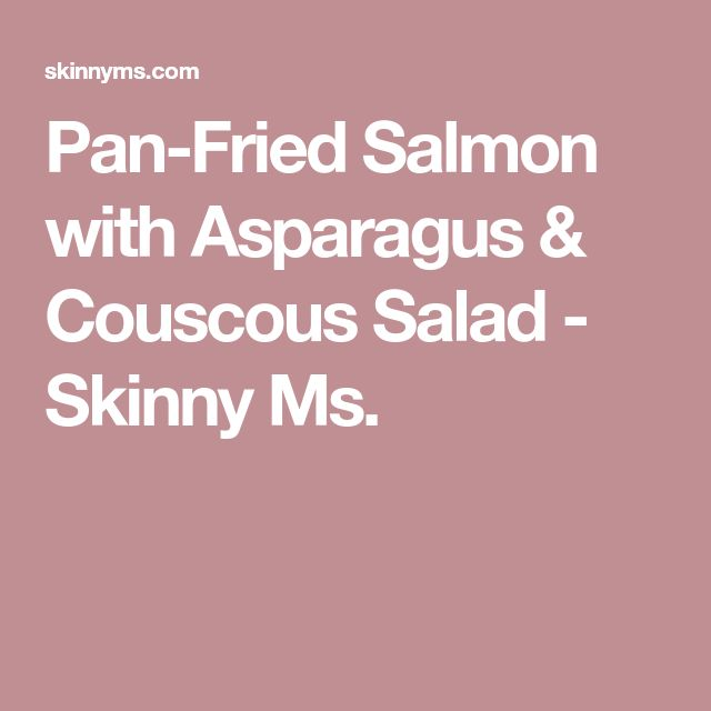 Pan-Fried Salmon with Asparagus & Couscous Salad - Skinny Ms.
