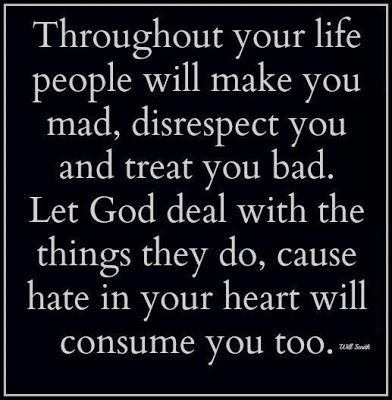 Dealing with Hateful People Quotes   ... deal with the things they do, cause hate in your heart will consume