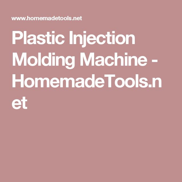 Plastic Injection Molding Machine - HomemadeTools.net