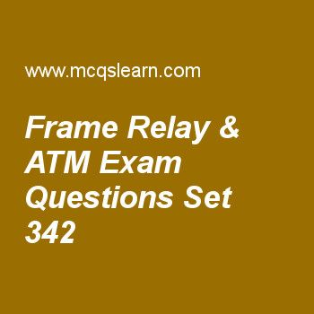Practice test on frame relay & atm, computer networks quiz 342 online. Practice networking exam's questions and answers to learn frame relay & atm test with answers. Practice online quiz to test knowledge on frame relay and atm, virtual tributaries, data rate and signals, frame relay in vcn, dns messages worksheets. Free frame relay & atm test has multiple choice questions as field that defines type of packet in convergence sub layer (cs) is called, answers key with choices as header...