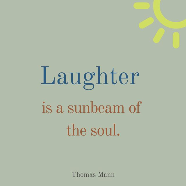 """""""Laughter is a sunbeam of the soul.""""  ― Thomas Mann, The Magic Mountain.  Click on this image to see the most sophisticated collection of inspirational quotes!"""
