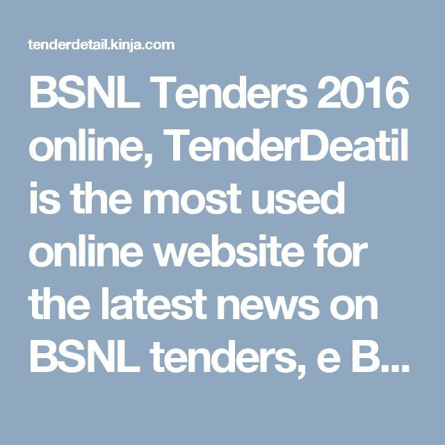 BSNL Tenders 2016 online, TenderDeatil is the most used online website for the latest news on BSNL tenders, e BSNL tenders, online tender notices published in India.