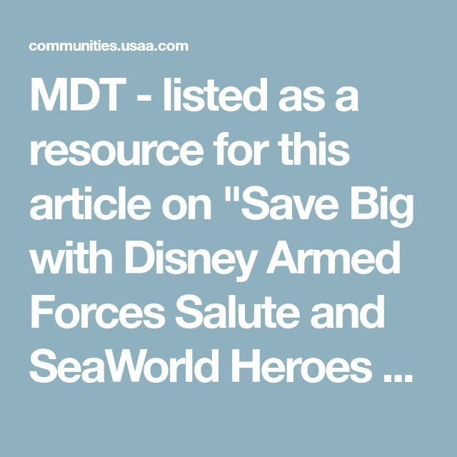 "MDT - listed as a resource for this article on ""Save Big with Disney Armed Forces Salute and SeaWorld Heroes Salute"""