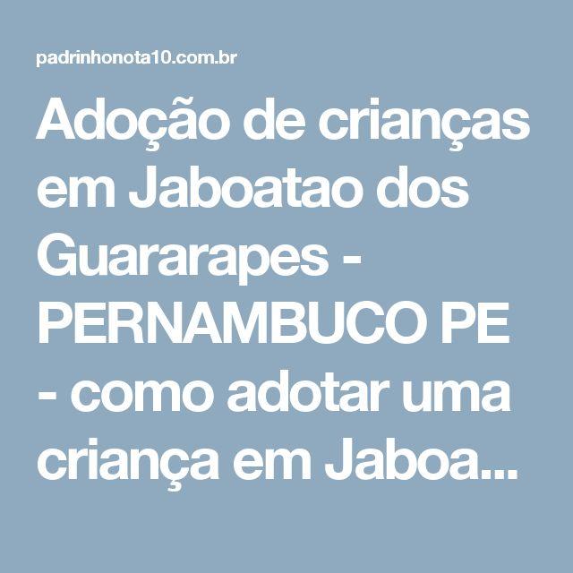 Adoção de crianças em Jaboatao dos Guararapes - PERNAMBUCO PE - como adotar uma criança em Jaboatao dos Guararapes - Padrinho Nota 10