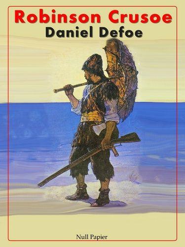 Daniel Defoe: Robinson Crusoe - Illustrierte und Überarbeitete Ausgabe