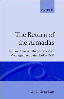 The Return of the Armadas: The Last Years of the Elizabethan War Against Spain, 1595-1603 by R. B. Wernham. $175.00. Publisher: Oxford University Press, USA (May 19, 1994). Author: R. B. Wernham. Publication: May 19, 1994. 472 pages