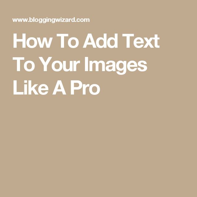 How To Add Text To Your Images Like A Pro