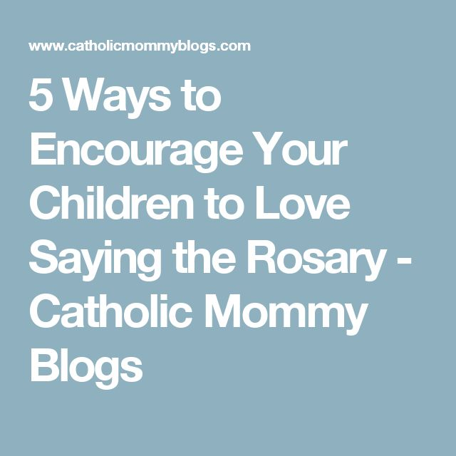 5 Ways to Encourage Your Children to Love Saying the Rosary - Catholic Mommy Blogs