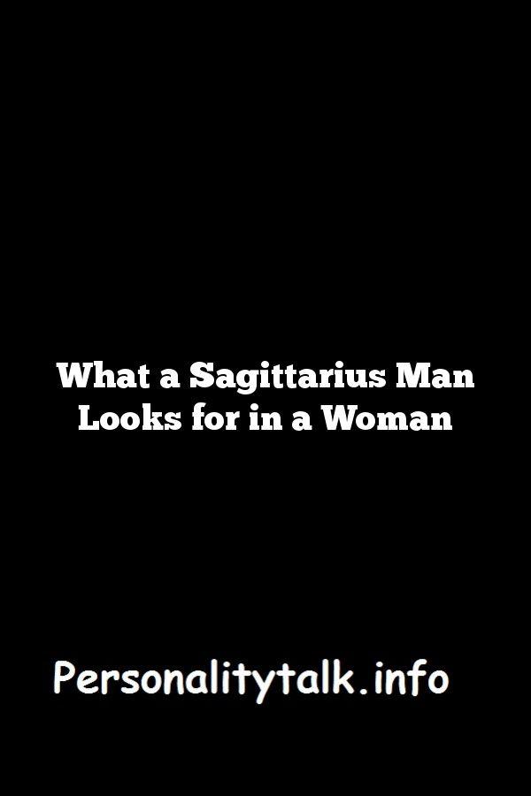 What sagittarius man wants in a woman