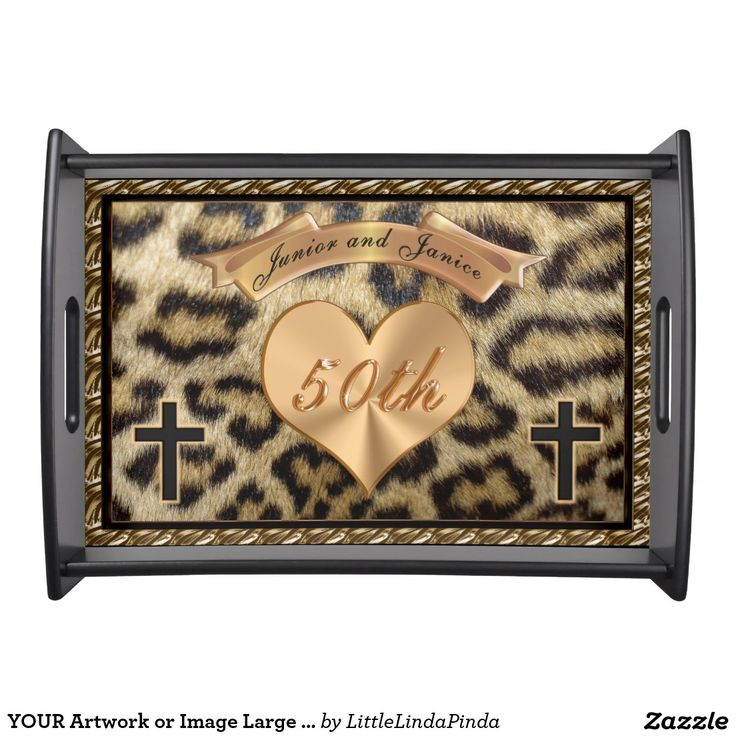 YOUR Artwork or Image Large PHOTO Serving Tray. Upload YOUR PHOTO or Artwork or CALL Linda at 239-949-9090 to change the NAMES, COLORS and YEAR to your anniversary names and year.  Beautiful Animal Print with golden heart with the Couple's Names on arched banner over gold 50th anniversary heart. Special Orders accepted with no additional charge. 239-949-9090  http://www.Zazzle.com/LittleLindaPinda