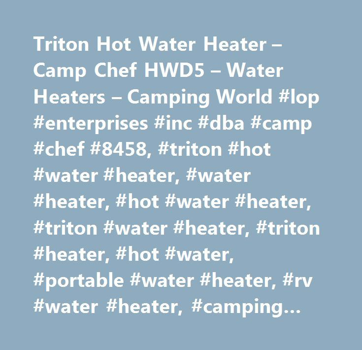 Triton Hot Water Heater – Camp Chef HWD5 – Water Heaters – Camping World #lop #enterprises #inc #dba #camp #chef #8458, #triton #hot #water #heater, #water #heater, #hot #water #heater, #triton #water #heater, #triton #heater, #hot #water, #portable #water #heater, #rv #water #heater, #camping #water #heater, #propane #water #heater, #gas #water #heater, #automatic #water #heater, #gas #powered #water #heater, #rv, #motorhome, #camper, #travel #trailer, #recreational #vehicles, #trailers…
