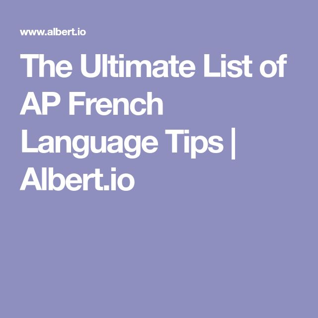 The Ultimate List of AP French Language Tips | Albert.io