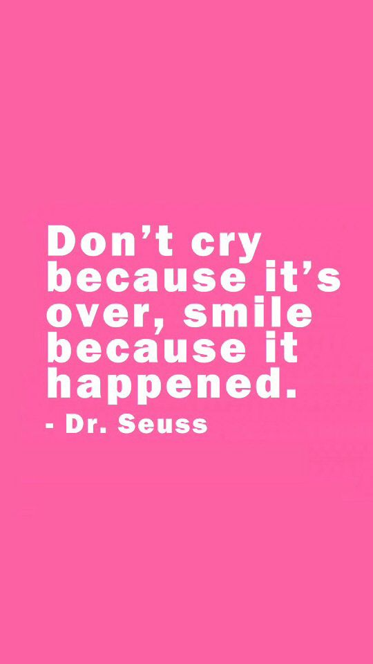Dr Seuss Quote Don T Cry Because: Don't Cry Because It's Over. Smile Because It Happened. Dr
