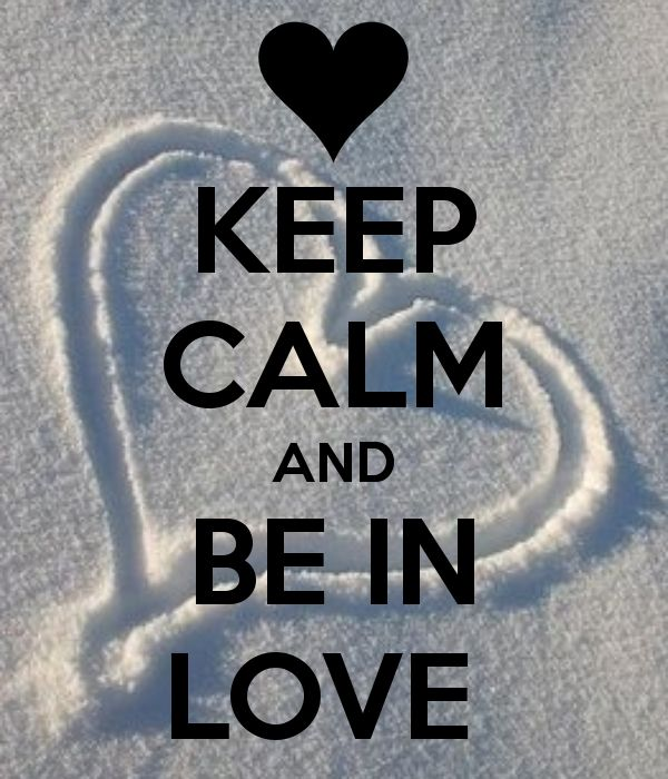 KEEP CALM AND BE IN LOVE