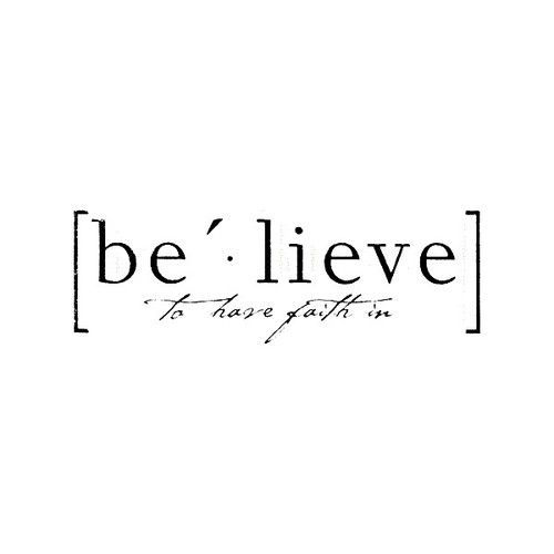 to believe =  to put your trust, your longings, into what's acknowledged as true and sincere, trustworthy, loyal, lovable, unconditional, fulfilling, and enriching.