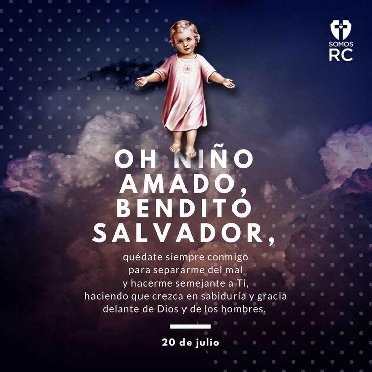 Oración al Divino Niño.  Divino Niño Jesús, dueño de mi corazón y mi vida,  mi tierno y adorado Niño,  llego hasta Ti lleno de esperanza,  llego a Ti suplicando tu misericordia,  quiero pedirte los abundantes bienes  que derramas sobre tus fieles devotos, los que tus bracitos abiertos  reparten con amor y generosidad.  Oh Niño amado, bendito Salvador,  quédate siempre conmigo para separarme del mal y hacerme semejante a Ti, haciendo que crezca en sabiduría y gracia delante de Dios y de los…