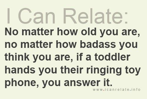 so very true!  :>): Laughing, I Cans Relations, Quotes, Truths, So True, Toddlers, Funnies Stuff, True Stories, Phones