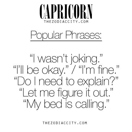 Zodiac Capricorn Popular Phrases. For much more on the zodiac signs, click here.
