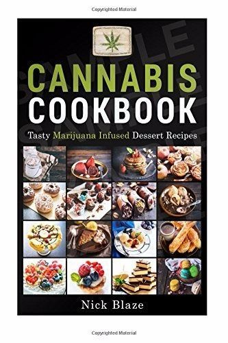 Cannabis Cookbook: Tasty Marijuana Infused Dessert Recipes  by Nick Blaze