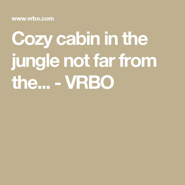 Cozy cabin in the jungle not far from the... - VRBO