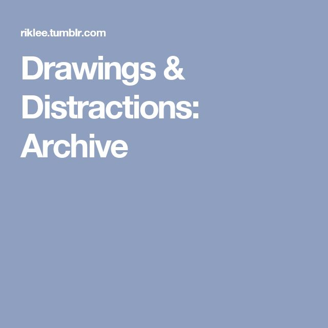 Drawings & Distractions: Archive
