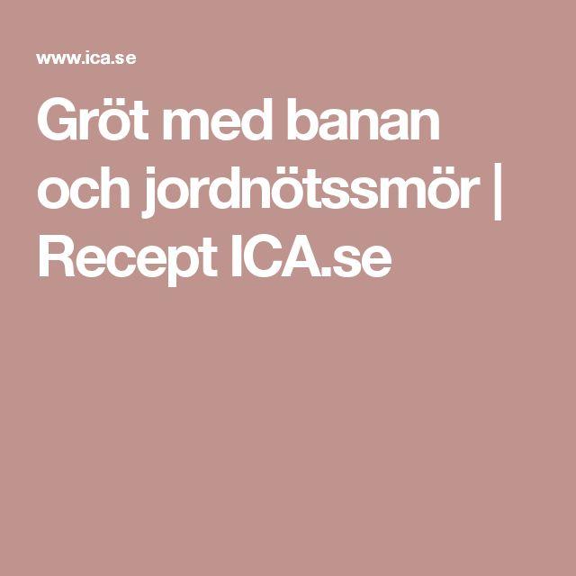 Gröt med banan och jordnötssmör | Recept ICA.se