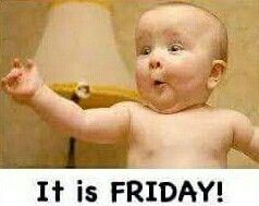 Woo Hoo! It's Friday!