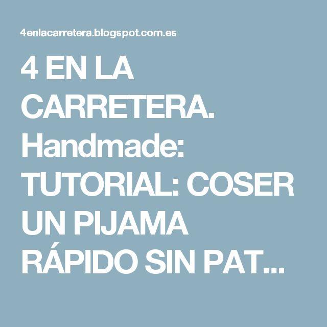 4 EN LA CARRETERA. Handmade: TUTORIAL: COSER UN PIJAMA RÁPIDO SIN PATRÓN