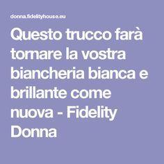 Questo trucco farà tornare la vostra biancheria bianca e brillante come nuova - Fidelity Donna