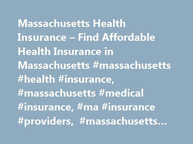 Massachusetts Health Insurance – Find Affordable Health Insurance in Massachusetts #massachusetts #health #insurance, #massachusetts #medical #insurance, #ma #insurance #providers, #massachusetts #health #plans http://eritrea.remmont.com/massachusetts-health-insurance-find-affordable-health-insurance-in-massachusetts-massachusetts-health-insurance-massachusetts-medical-insurance-ma-insurance-providers-massachusetts-hea/  # Massachusetts Health Insurance Massachusetts Medical Insurance…