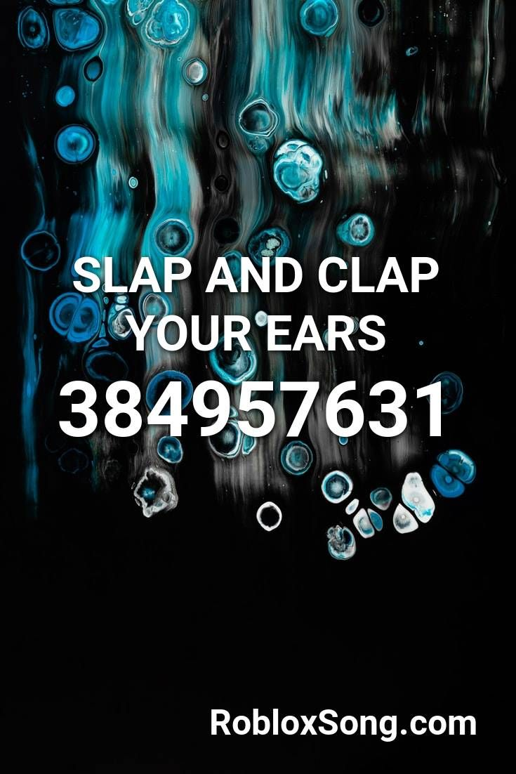 Slap And Clap Your Ears Roblox Id Roblox Music Codes In 2020