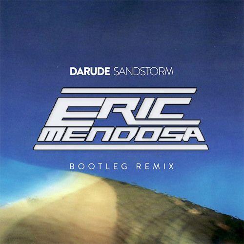 Darude - Sandstorm (Eric Mendosa Remix) SUPPORTED BY FELIX LEITER by Eric_Mendosa | Eric Mendosa | Free Listening on SoundCloud