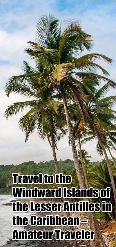 Travel to the Windward Islands of the Lesser Antilles in the Caribbean – Amateur Traveler Podcast Episode 402