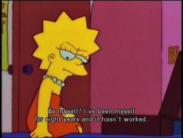 Everything you've been doing doesn't seem to be working. | A Pep Talk From Lisa Simpson