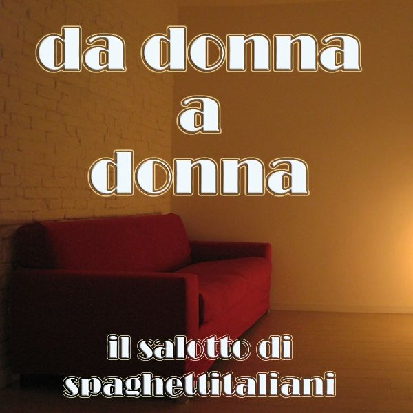da donna a donna - salotto di spaghettitaliani