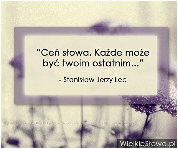 Ceń słowa. Każde może być... #Lec-Stanisław-Jerzy, #Śmierć