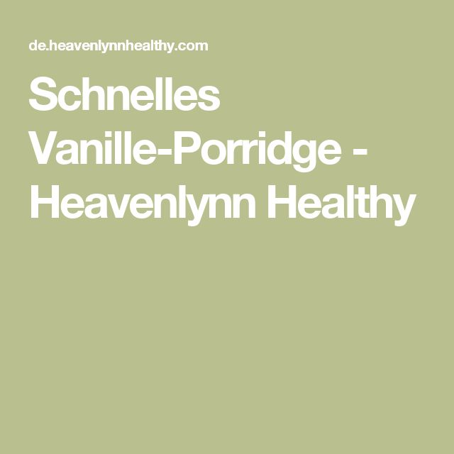 Schnelles Vanille-Porridge - Heavenlynn Healthy