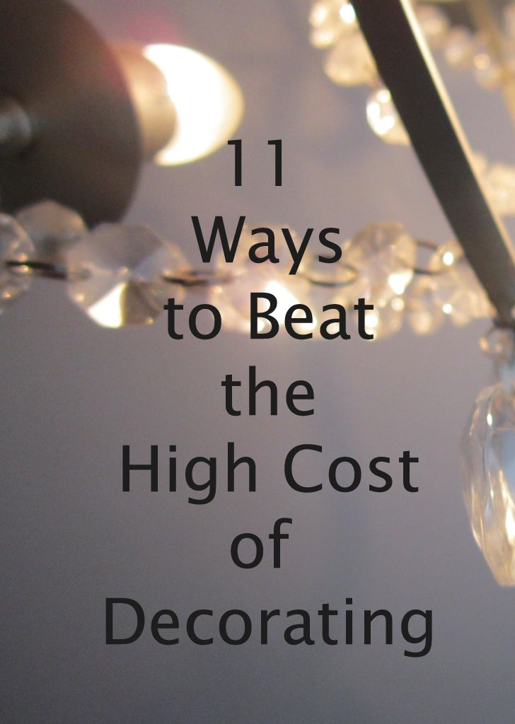 11 Ways to Beat the High Cost of Decorating. Don't let your budget only be used on one project. Make it stretch with these tips! #decor
