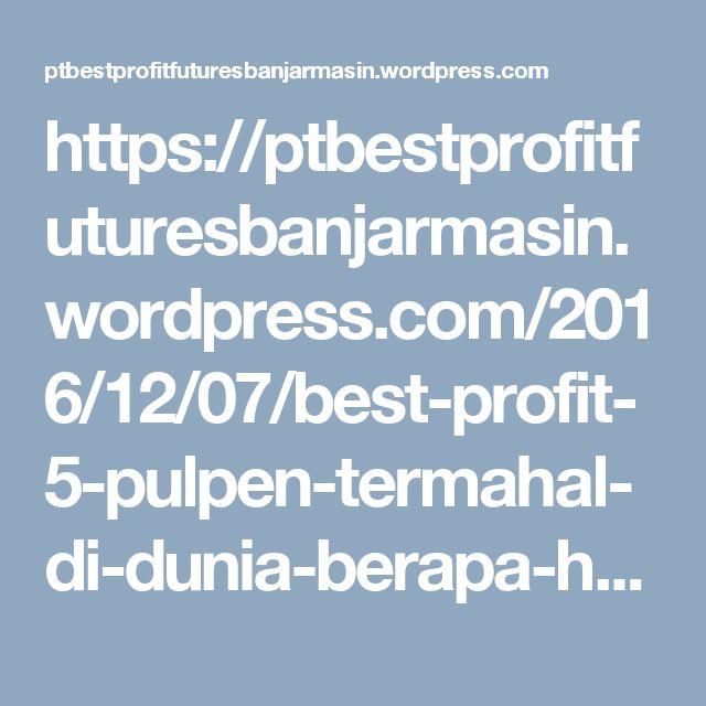 https://ptbestprofitfuturesbanjarmasin.wordpress.com/2016/12/07/best-profit-5-pulpen-termahal-di-dunia-berapa-harganya/