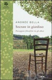 Socrate in giardino. Passeggiate filosofiche tra gli alberi - Bella Andrée - Libro - Ponte alle Grazie - Le rose selvatiche - IBS